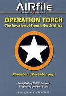 Airfile 6: Operation Torch - The Invasion of French North Africa Nov-Dec 1942