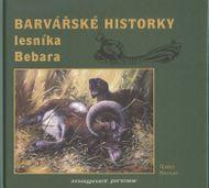 Barvářské historky lesníka Bebara