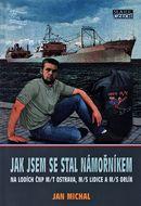 Jak jsem se stal námořníkem: na lodích CNP m/t Ostrava, m/s Lidice a m/s Orlík