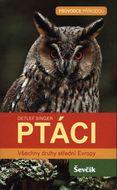 Ptáci - Všechny druhy střední Evropy: Průvodce přírodou