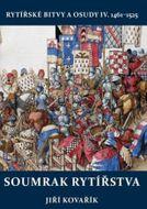 Soumrak rytířstva: Rytířské bitvy a osudy IV. 1461–1525
