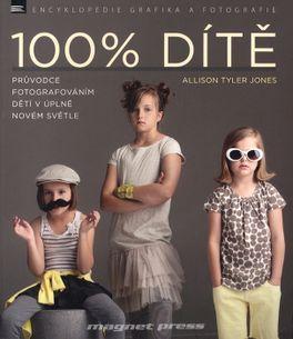 100% Dítě - Průvodce fotografováním dětí v úplně novém světle