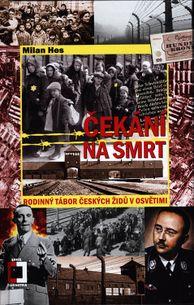 Čekání na smrt - Rodinný tábor českých Židů v Osvětimi