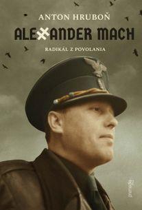 Alexander Mach – Radikál z povolania