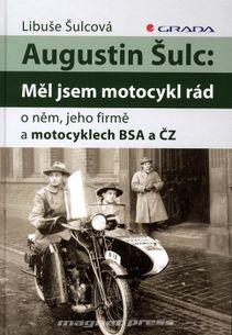 Augustin Šulc: Měl jsem motocykl rád - O něm, jeho firmě a motocyklech BSA a ČZ