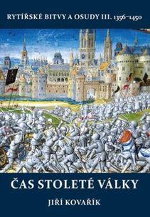 Čas stoleté války: Rytířské bitvy a osudy III. 1356–1450