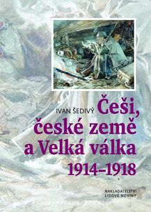 Češi, české země a Velká válka 1914-1918