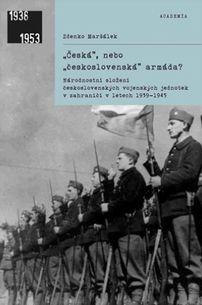 Česká, nebo Československá armáda? - Národnostní složení československých vojenských jednotek v zahraničí v letech 1939 - 1945