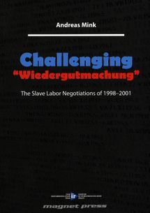 """Challenging. """"Wiedergutmachung"""". The Slave Labor Negotiations of 1998-2001"""