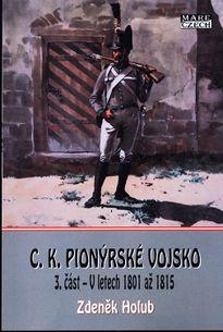 C.K.Pionýrské vojsko: 3. část - V letech 1801 až 1815