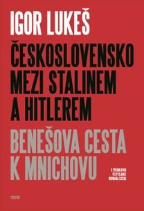 Československo mezi Stalinem a Hitlerem: Benešova cesta k Mnichovu