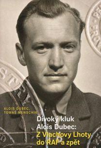 Divoký kluk Alois Dubec: Z Vlachovy Lhoty do RAF a zpět