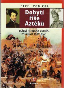 Dobytí říše Aztéků - Tažení Hernána Cortése v letech 1519 - 1521