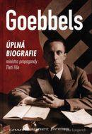 Goebbels - úplná biografie ministra propagandy Třetí říše