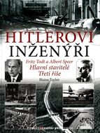 Hitlerovi inženýři - Fritz Todt a Albert Speer. Hlavní stavitelé Třetí říše