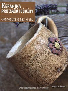 Keramika pro začátečníky - jednoduše a bez kruhu
