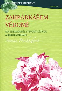 Knihovnička meduňky 38 - Záhradkářem vědomě, jak si jednoduše vytvořit léčivou a jedlou zahradu