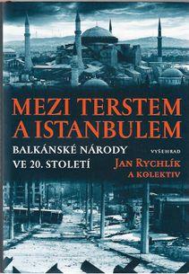 Mezi Terstem a Istanbulem - Balkánské národy ve 20. století