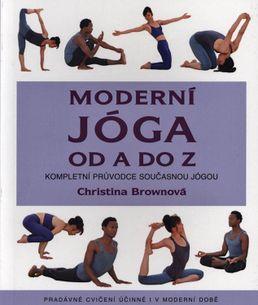 Moderní jóga od A do Z: Kompletní průvodce současnou jógou