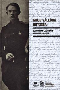 Moje válečná odyssea: Vzpomínky legionáře Vladimíra Vaňka