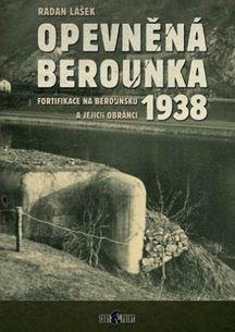 Opevněná Berounka 1938 - Fortifikace na Berounsku a jejich obránci