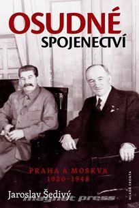 Osudné spojenectví - Praha a Moskva 1920 - 1948