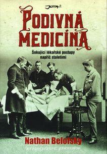 Podivná medicína - Šokující lékařské postupy napříč staletími