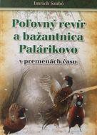 Poľovný revír a bažantnica Palárikovo v premenách času