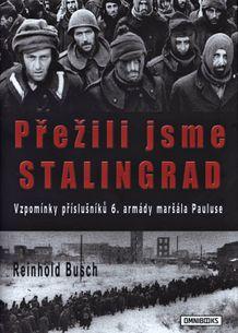 Přežili jsme Stalingrad: Vzpomínky příslušníků 6. armády maršála Pauluse
