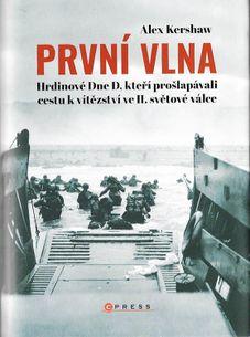 První vlna - Hrdinové Dne D, kteří prošlapávali cestu k vítězství ve II. světové válce