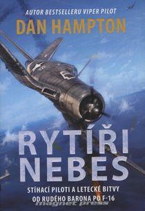 Rytíři nebes - Stíhací piloti a letecké bitvy od Rudého barona po F-16