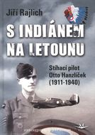 S Indiánem na letounu - Stíhací pilot Otto Hanzlíček (1911-1940)