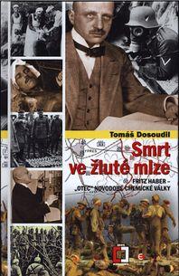 """Smrt ve žluté mlze: Fritz Haber - """"Otec"""" novodobé chemické války"""