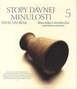 Stopy dávnej minulosti 5 - Slovensko v stredoveku: Druhé kráľovstvo a jeho koniec