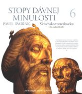 Stopy dávnej minulosti 6 - Slovensko v stredoveku: Čas cudzích kráľov