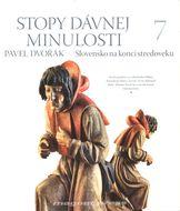Stopy dávnej minulosti 7 - Slovensko na konci stredoveku