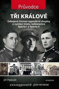 Tři králové - Odbojová činnost legendární skupiny a vysílací místa Sparta I a Sparta II