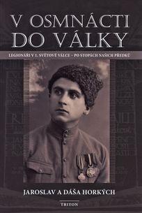 V osmnácti do války: Legionáři v I. světové válce - po stopách našich předků