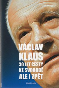 Václav Klaus - 30 let cesty ke svobodě ale i zpět