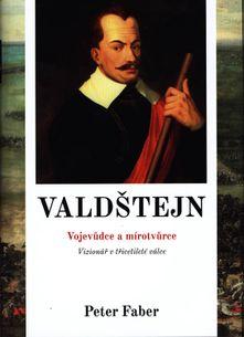 Valdštejn - vojevůdce a mírotvůrce