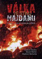 Válka ve stínu Majdanu - Pravda o ukrajinském konfliktu