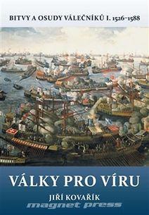 Války pro víru - Bitvy a osudy válečníků I. 1526–1588