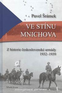 Ve stínu Mnichova – z historie Československé armády 1932 – 1939