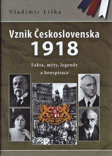 Vznik Československa 1918: Fakta, mýty, legendy a konspirace