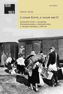 Z nouze život, z nouze smrt?: Slovenští Židé v Terezíně, Sachsenhausenu, Ravensbrücku a Bergen-Belsenu, 1944–1945