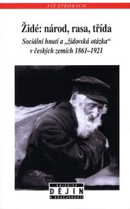 """Židé: národ, rasa, třída - Sociální hnutí a """"židovská otázka"""" v českých zemích 1861-1921"""