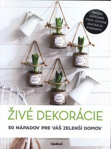 Živé dekorácie - 50 nápadov pre váš zelenší domov