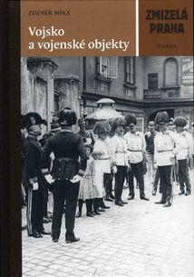 Vojsko a vojenské objekty - Zmizelá Praha